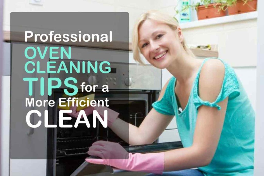 Professional Oven Cleaning Tips for A More Efficient Clean